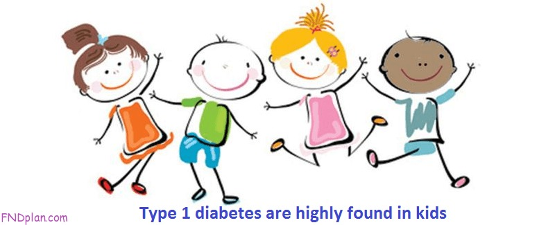Type 1 diabetes are highly found in kids - fndplan.com